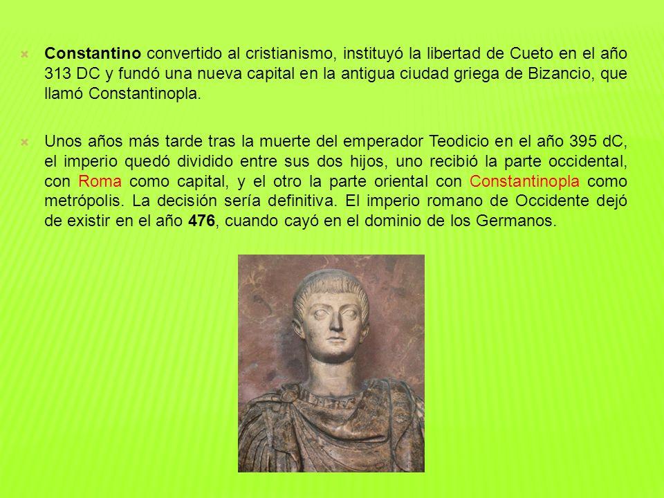 Constantino convertido al cristianismo, instituyó la libertad de Cueto en el año 313 DC y fundó una nueva capital en la antigua ciudad griega de Bizan