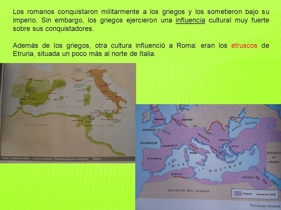Los romanos conquistaron militarmente a los griegos y los sometieron bajo su imperio. Sin embargo, los griegos ejercieron una influencia cultural muy