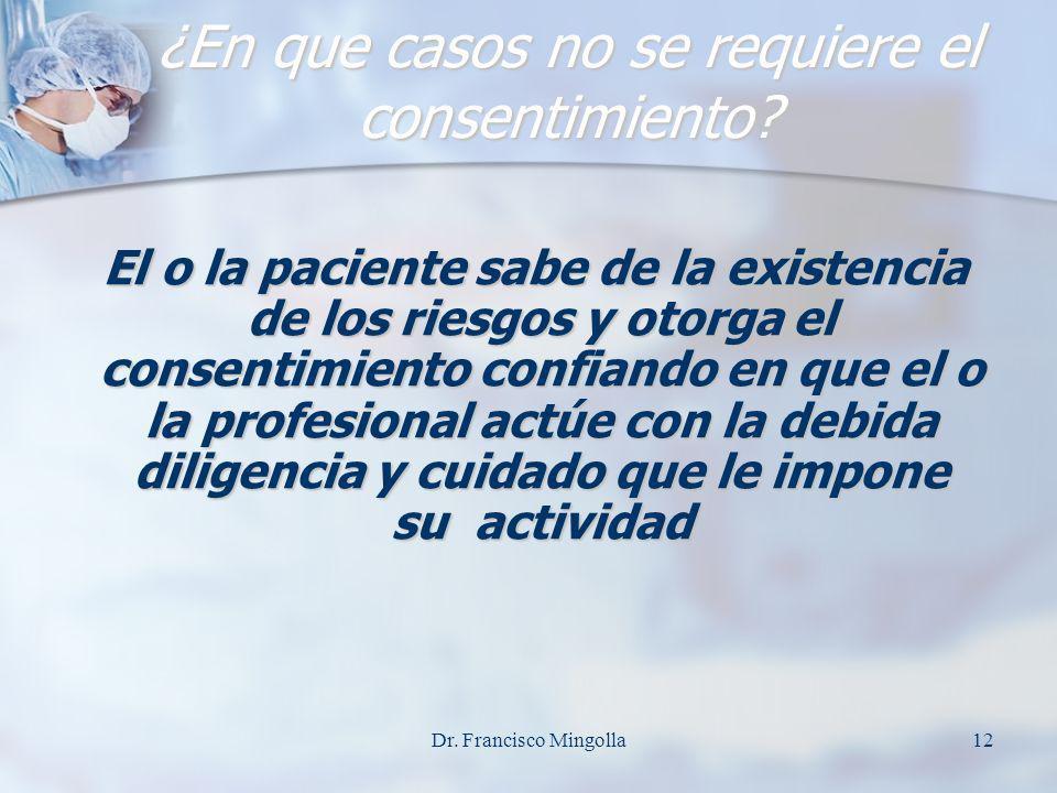 ¿En que casos no se requiere el consentimiento? El o la paciente sabe de la existencia de los riesgos y otorga el consentimiento confiando en que el o