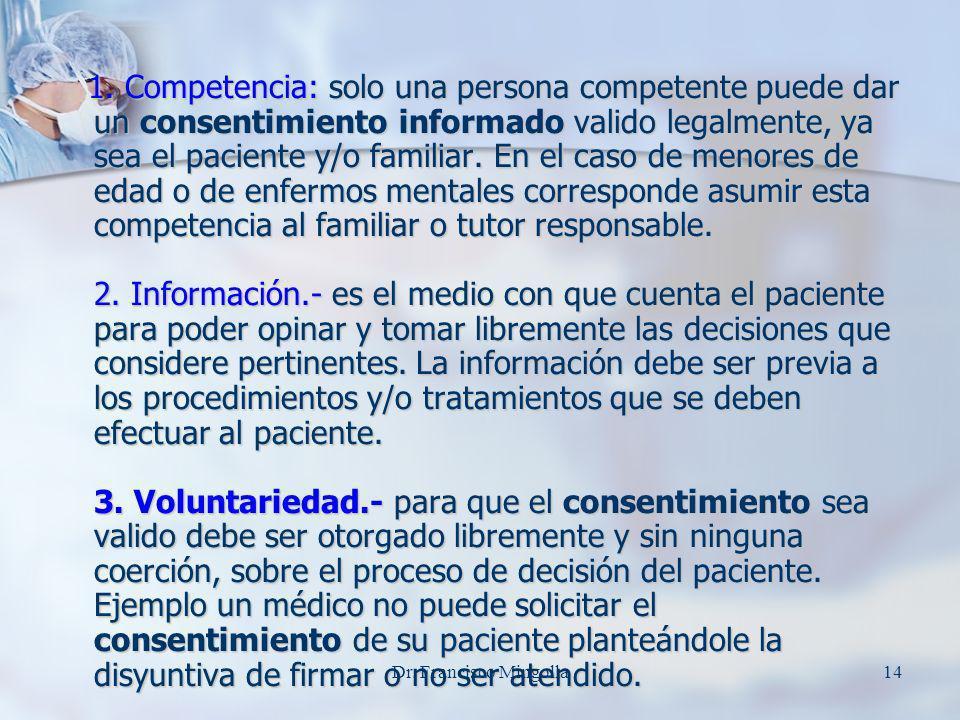 1. Competencia: solo una persona competente puede dar un consentimiento informado valido legalmente, ya sea el paciente y/o familiar. En el caso de me