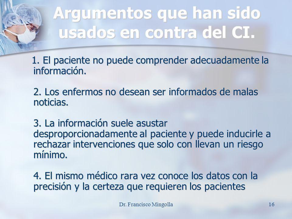 Argumentos que han sido usados en contra del CI. 1. El paciente no puede comprender adecuadamente la información. 2. Los enfermos no desean ser inform