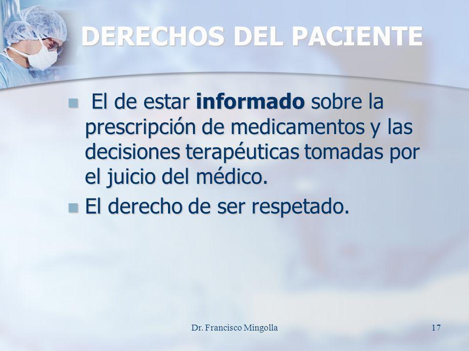 DERECHOS DEL PACIENTE El de estar informado sobre la prescripción de medicamentos y las decisiones terapéuticas tomadas por el juicio del médico. El d
