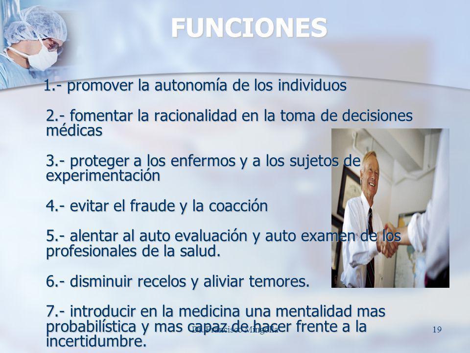 FUNCIONES 1.- promover la autonomía de los individuos 2.- fomentar la racionalidad en la toma de decisiones médicas 3.- proteger a los enfermos y a lo