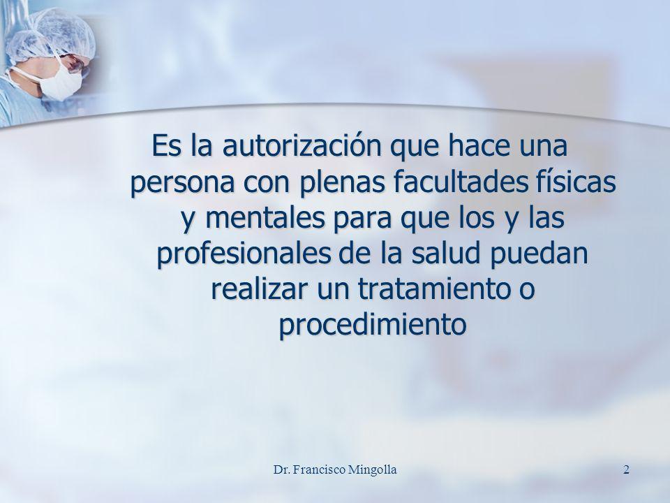 Es la autorización que hace una persona con plenas facultades físicas y mentales para que los y las profesionales de la salud puedan realizar un trata