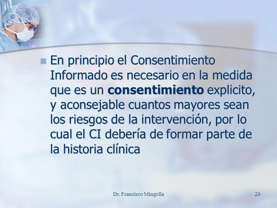 En principio el Consentimiento Informado es necesario en la medida que es un consentimiento explicito, y aconsejable cuantos mayores sean los riesgos