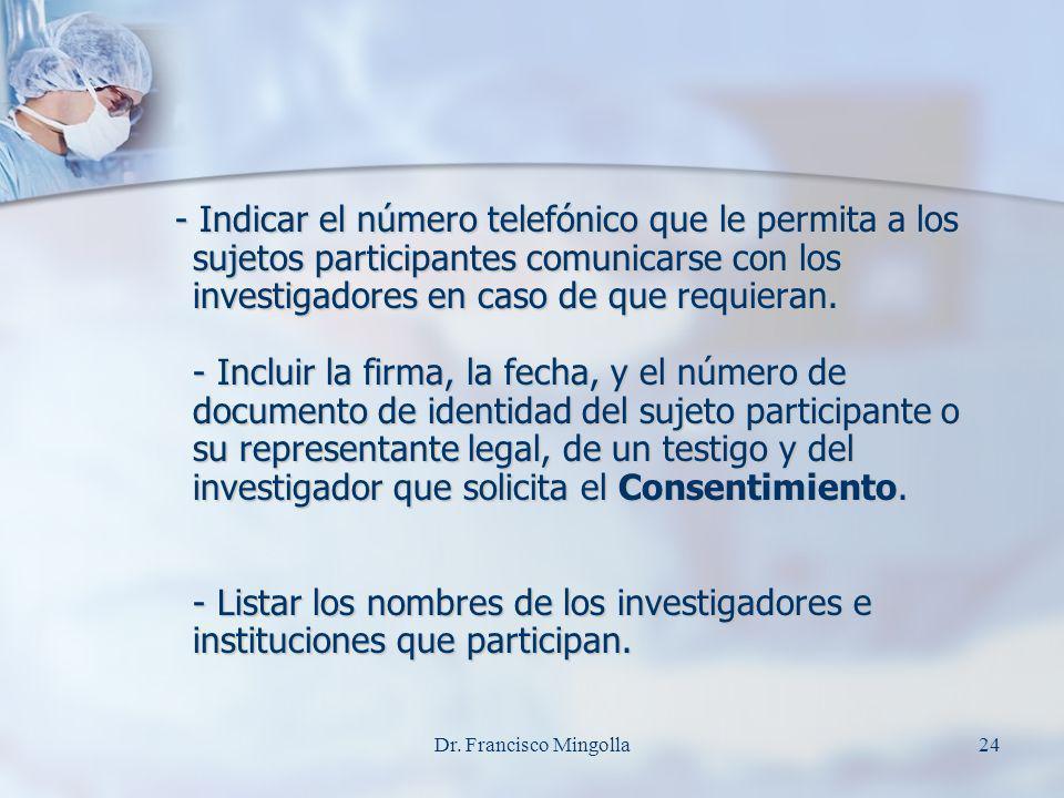 - Indicar el número telefónico que le permita a los sujetos participantes comunicarse con los investigadores en caso de que requieran. - Incluir la fi