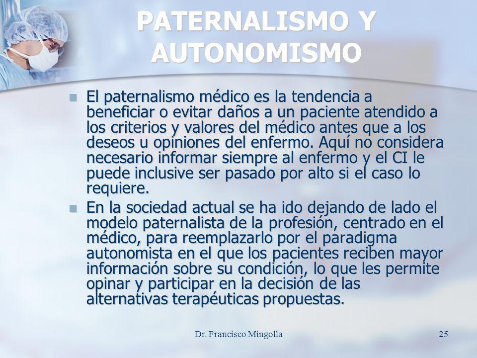 PATERNALISMO Y AUTONOMISMO El paternalismo médico es la tendencia a beneficiar o evitar daños a un paciente atendido a los criterios y valores del méd