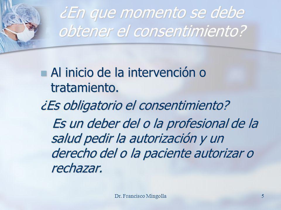 ¿En que momento se debe obtener el consentimiento? Al inicio de la intervención o tratamiento. Al inicio de la intervención o tratamiento. ¿Es obligat