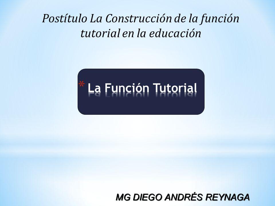 Postítulo La Construcción de la función tutorial en la educación MG DIEGO ANDRÉS REYNAGA