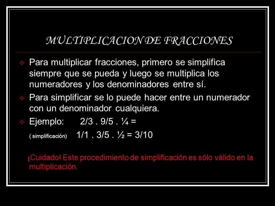 MULTIPLICACION DE FRACCIONES Para multiplicar fracciones, primero se simplifica siempre que se pueda y luego se multiplica los numeradores y los denom