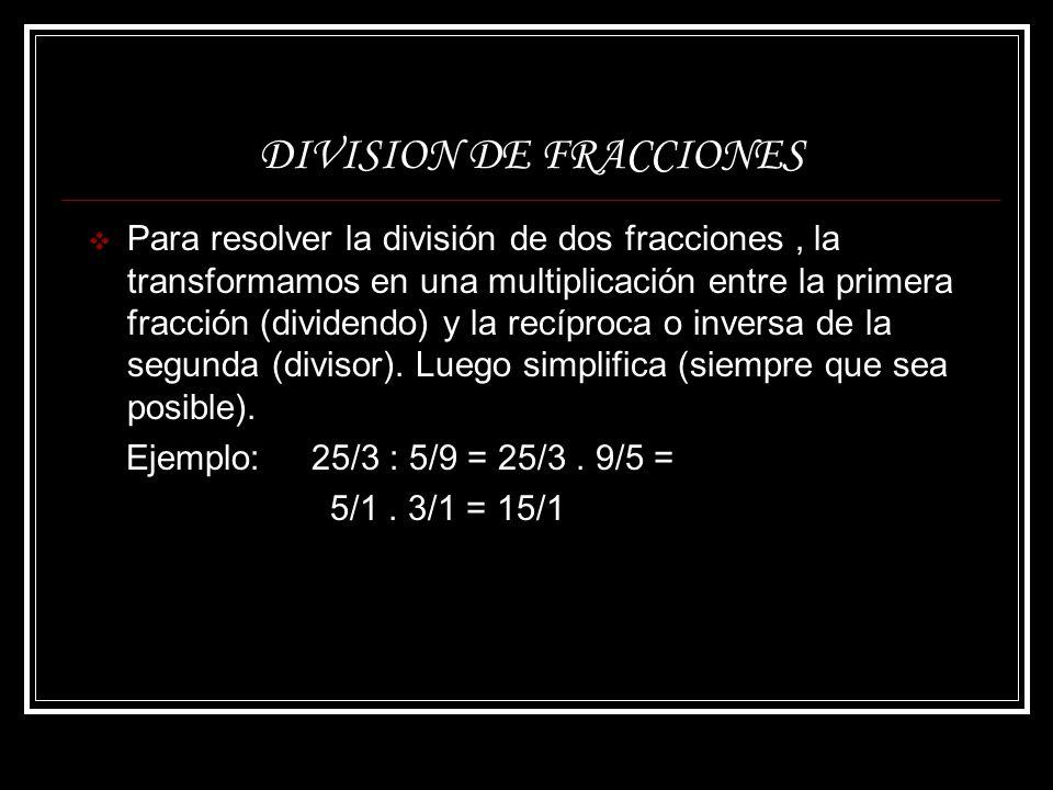 DIVISION DE FRACCIONES Para resolver la división de dos fracciones, la transformamos en una multiplicación entre la primera fracción (dividendo) y la