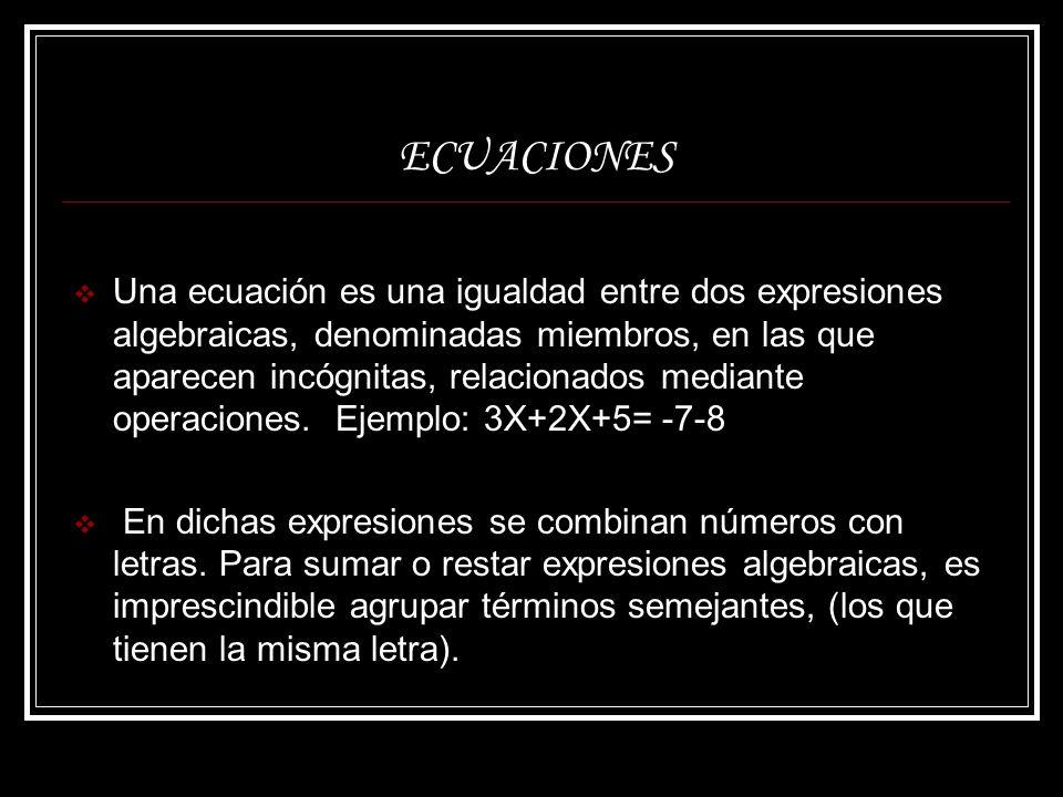 ECUACIONES Una ecuación es una igualdad entre dos expresiones algebraicas, denominadas miembros, en las que aparecen incógnitas, relacionados mediante