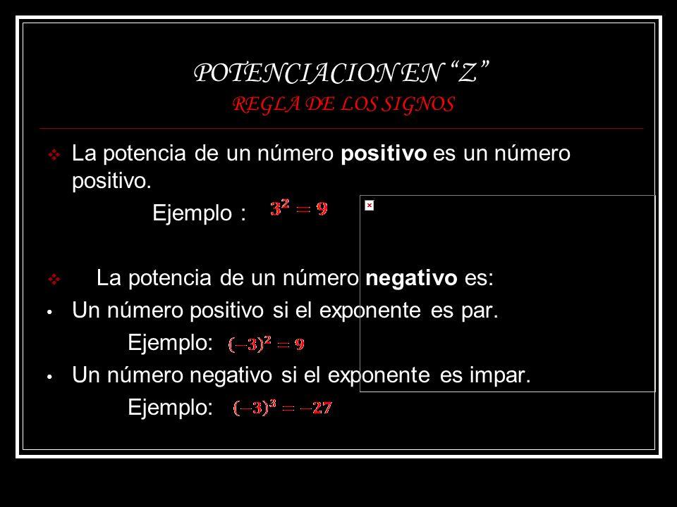 POTENCIACION EN Z REGLA DE LOS SIGNOS La potencia de un número positivo es un número positivo. Ejemplo : La potencia de un número negativo es: Un núme