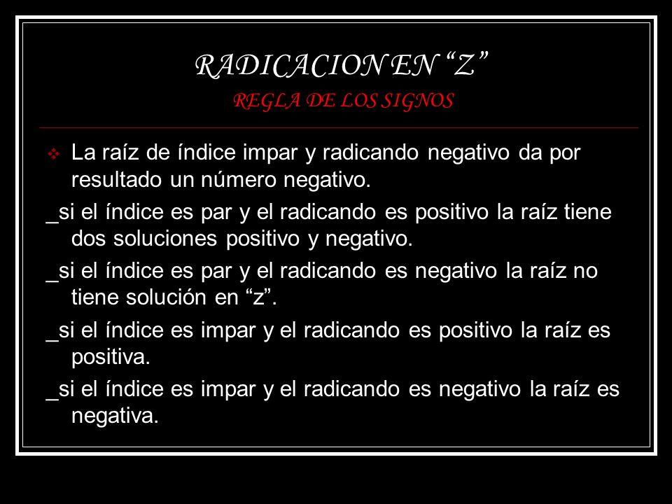 RADICACION EN Z REGLA DE LOS SIGNOS La raíz de índice impar y radicando negativo da por resultado un número negativo. _si el índice es par y el radica