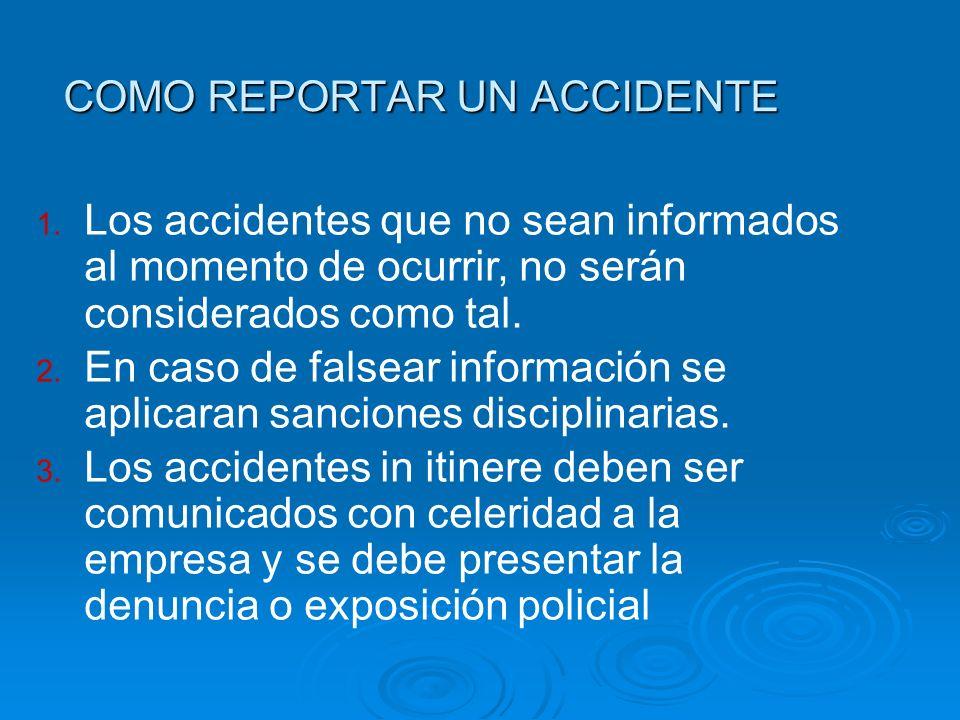 COMO REPORTAR UN ACCIDENTE 1. Los accidentes que no sean informados al momento de ocurrir, no serán considerados como tal. 2. En caso de falsear infor