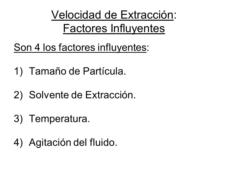Velocidad de Extracción: Factores Influyentes Son 4 los factores influyentes: 1)Tamaño de Partícula. 2)Solvente de Extracción. 3)Temperatura. 4)Agitac