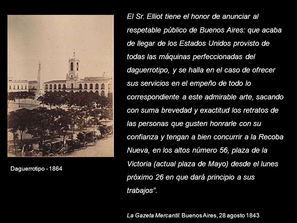 El Sr. Elliot tiene el honor de anunciar al respetable público de Buenos Aires: que acaba de llegar de los Estados Unidos provisto de todas las máquin