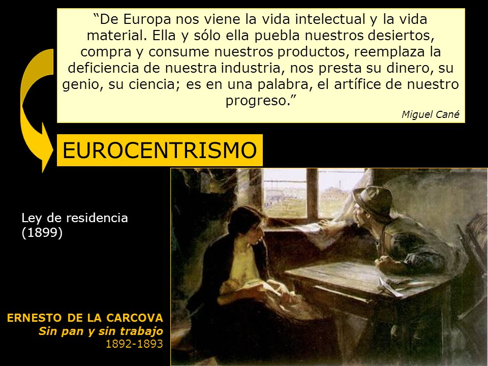 De Europa nos viene la vida intelectual y la vida material. Ella y sólo ella puebla nuestros desiertos, compra y consume nuestros productos, reemplaza