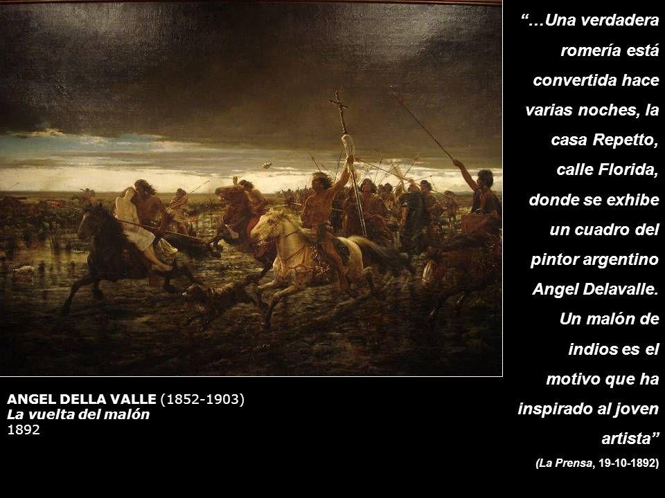 ANGEL DELLA VALLE (1852-1903) La vuelta del malón 1892 …Una verdadera romería está convertida hace varias noches, la casa Repetto, calle Florida, dond