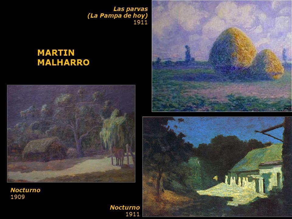 MARTIN MALHARRO Las parvas (La Pampa de hoy) 1911 Nocturno 1909 Nocturno 1911