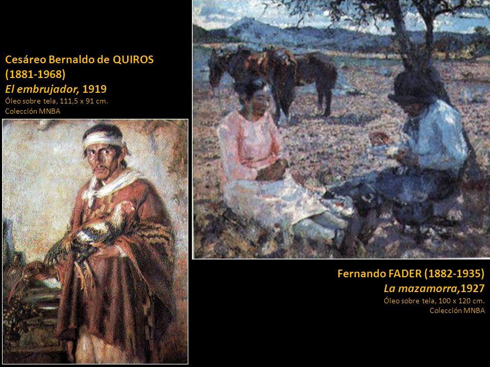 Cesáreo Bernaldo de QUIROS (1881-1968) El embrujador, 1919 Óleo sobre tela, 111,5 x 91 cm. Colección MNBA Fernando FADER (1882-1935) La mazamorra,1927