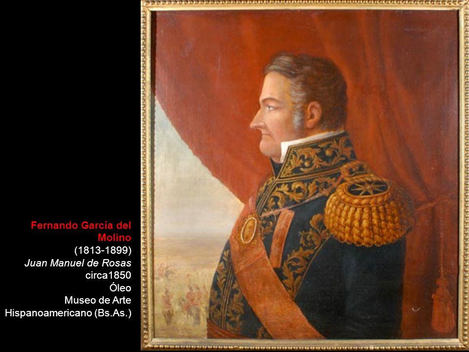 Fernando García del Molino (1813-1899) Juan Manuel de Rosas circa1850 Óleo Museo de Arte Hispanoamericano (Bs.As.)