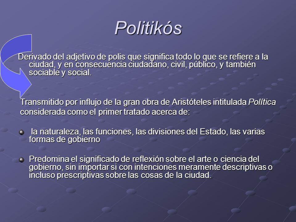 Politikós Derivado del adjetivo de polis que significa todo lo que se refiere a la ciudad, y en consecuencia ciudadano, civil, público, y también soci