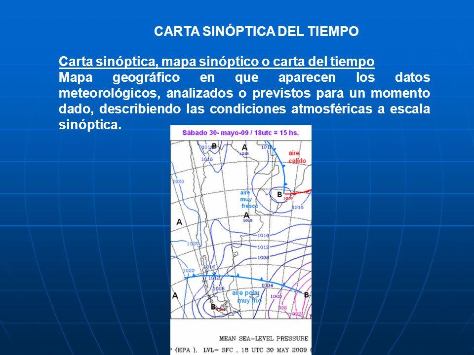 CARTA SINÓPTICA DEL TIEMPO Carta sinóptica, mapa sinóptico o carta del tiempo Mapa geográfico en que aparecen los datos meteorológicos, analizados o p