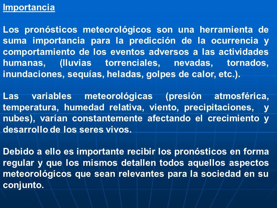 Importancia Los pronósticos meteorológicos son una herramienta de suma importancia para la predicción de la ocurrencia y comportamiento de los eventos