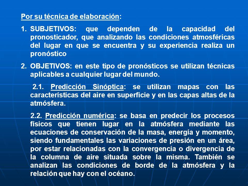 Por su técnica de elaboración: 1.SUBJETIVOS: que dependen de la capacidad del pronosticador, que analizando las condiciones atmosféricas del lugar en