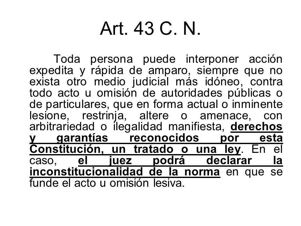 Art. 43 C. N. Toda persona puede interponer acción expedita y rápida de amparo, siempre que no exista otro medio judicial más idóneo, contra todo acto