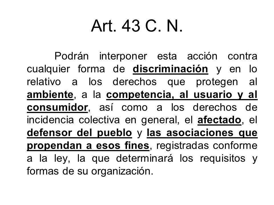 Art. 43 C. N. Podrán interponer esta acción contra cualquier forma de discriminación y en lo relativo a los derechos que protegen al ambiente, a la co