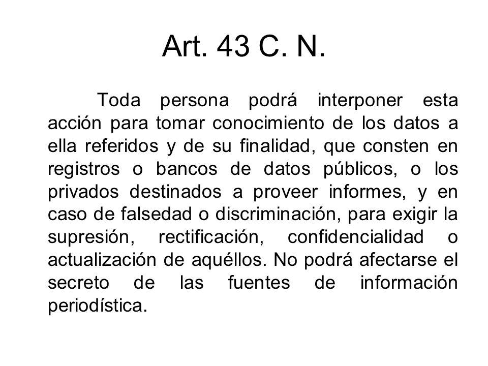 Art. 43 C. N. Toda persona podrá interponer esta acción para tomar conocimiento de los datos a ella referidos y de su finalidad, que consten en regist