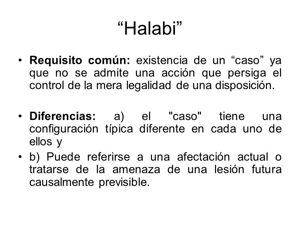 Halabi Requisito común: existencia de un caso ya que no se admite una acción que persiga el control de la mera legalidad de una disposición. Diferenci