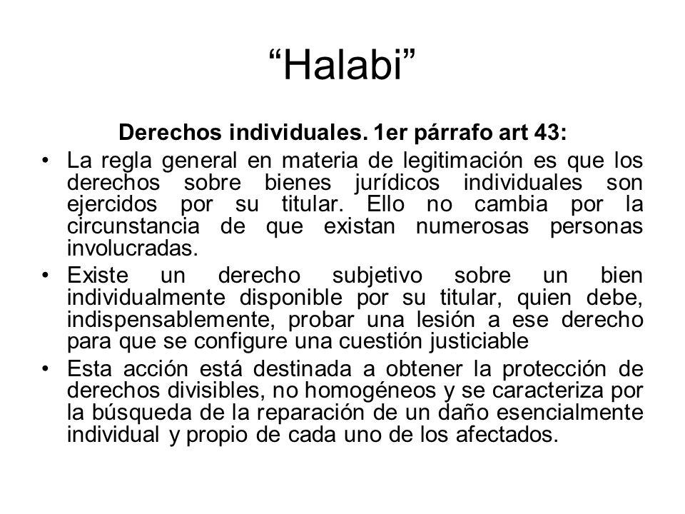 Halabi Derechos individuales. 1er párrafo art 43: La regla general en materia de legitimación es que los derechos sobre bienes jurídicos individuales