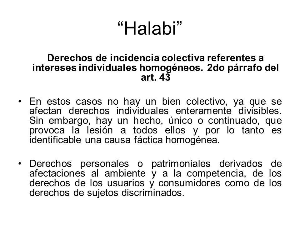 Halabi Derechos de incidencia colectiva referentes a intereses individuales homogéneos. 2do párrafo del art. 43 En estos casos no hay un bien colectiv
