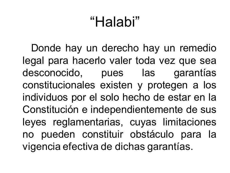 Halabi Donde hay un derecho hay un remedio legal para hacerlo valer toda vez que sea desconocido, pues las garantías constitucionales existen y proteg