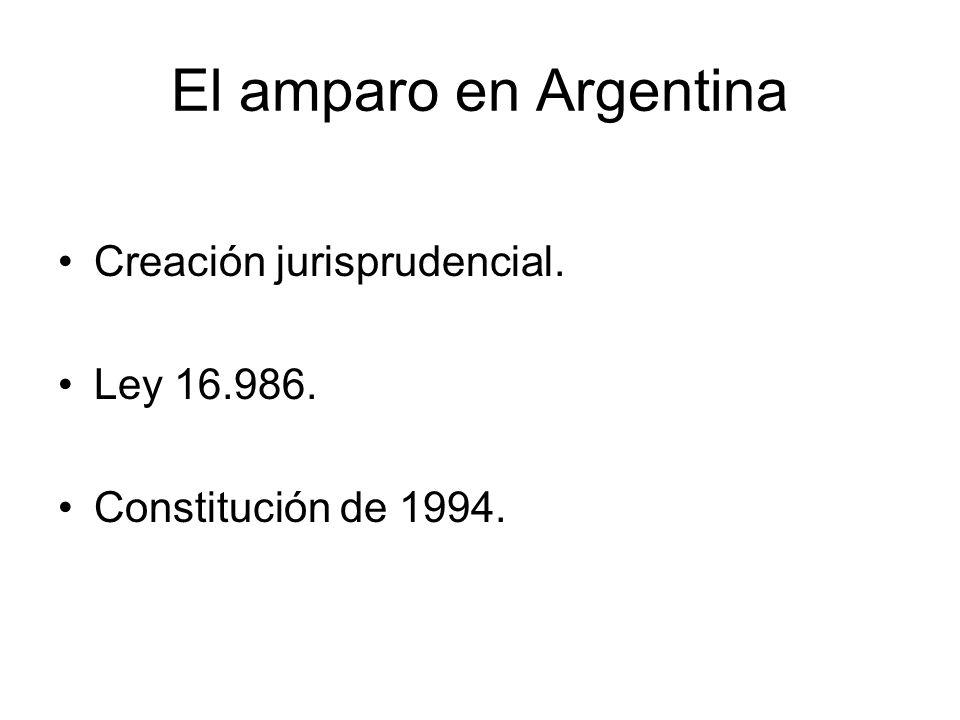 El amparo en Argentina Creación jurisprudencial. Ley 16.986. Constitución de 1994.