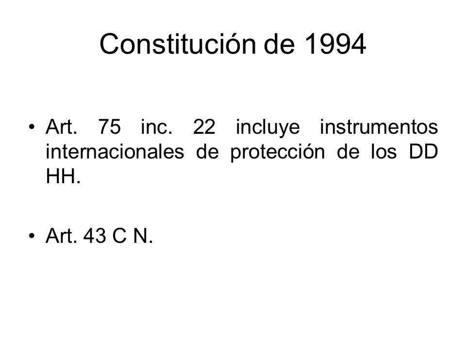 Constitución de 1994 Art. 75 inc. 22 incluye instrumentos internacionales de protección de los DD HH. Art. 43 C N.