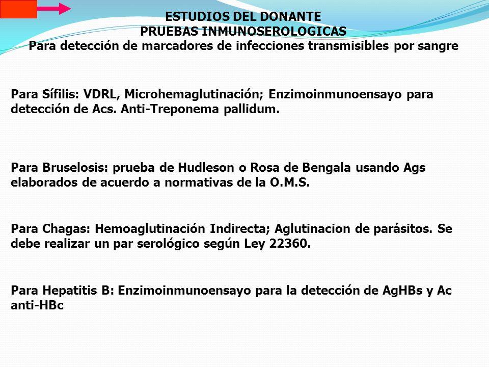ESTUDIOS DEL DONANTE PRUEBAS INMUNOSEROLOGICAS Para detección de marcadores de infecciones transmisibles por sangre Para Sífilis: VDRL, Microhemagluti
