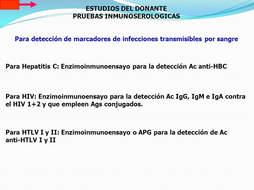 ESTUDIOS DEL DONANTE PRUEBAS INMUNOSEROLOGICAS Para detección de marcadores de infecciones transmisibles por sangre Para Hepatitis C: Enzimoinmunoensa