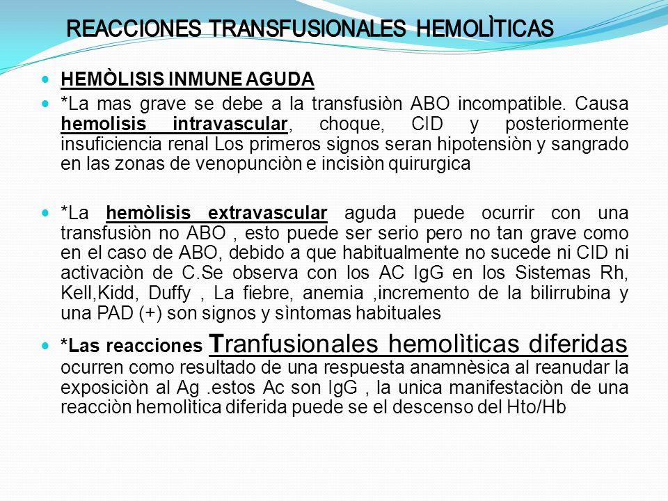 HEMÒLISIS INMUNE AGUDA *La mas grave se debe a la transfusiòn ABO incompatible. Causa hemolisis intravascular, choque, CID y posteriormente insuficien