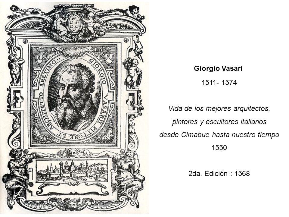 Giorgio Vasari 1511- 1574 Vida de los mejores arquitectos, pintores y escultores italianos desde Cimabue hasta nuestro tiempo 1550 2da.