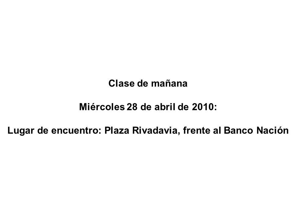Clase de mañana Miércoles 28 de abril de 2010: Lugar de encuentro: Plaza Rivadavia, frente al Banco Nación