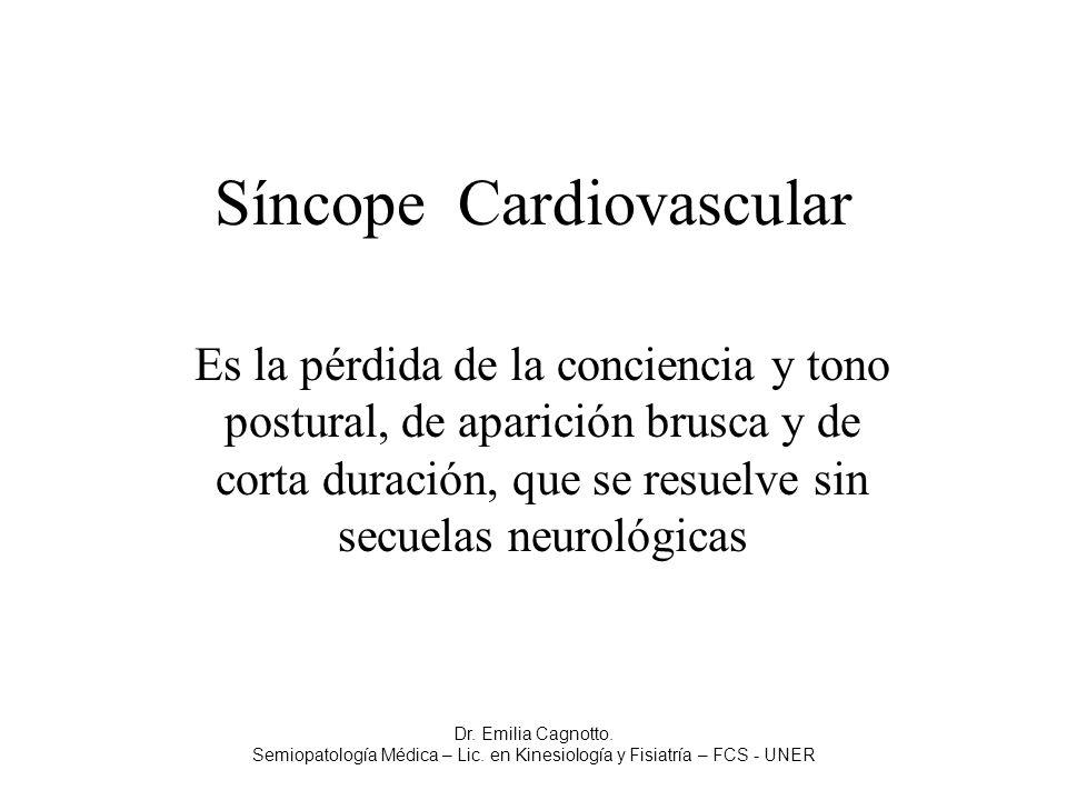 Síncope Cardiovascular Es la pérdida de la conciencia y tono postural, de aparición brusca y de corta duración, que se resuelve sin secuelas neurológi