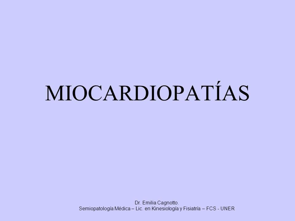 MIOCARDIOPATÍAS Dr. Emilia Cagnotto. Semiopatología Médica – Lic. en Kinesiología y Fisiatría – FCS - UNER