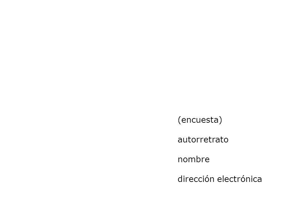 (encuesta) autorretrato nombre dirección electrónica