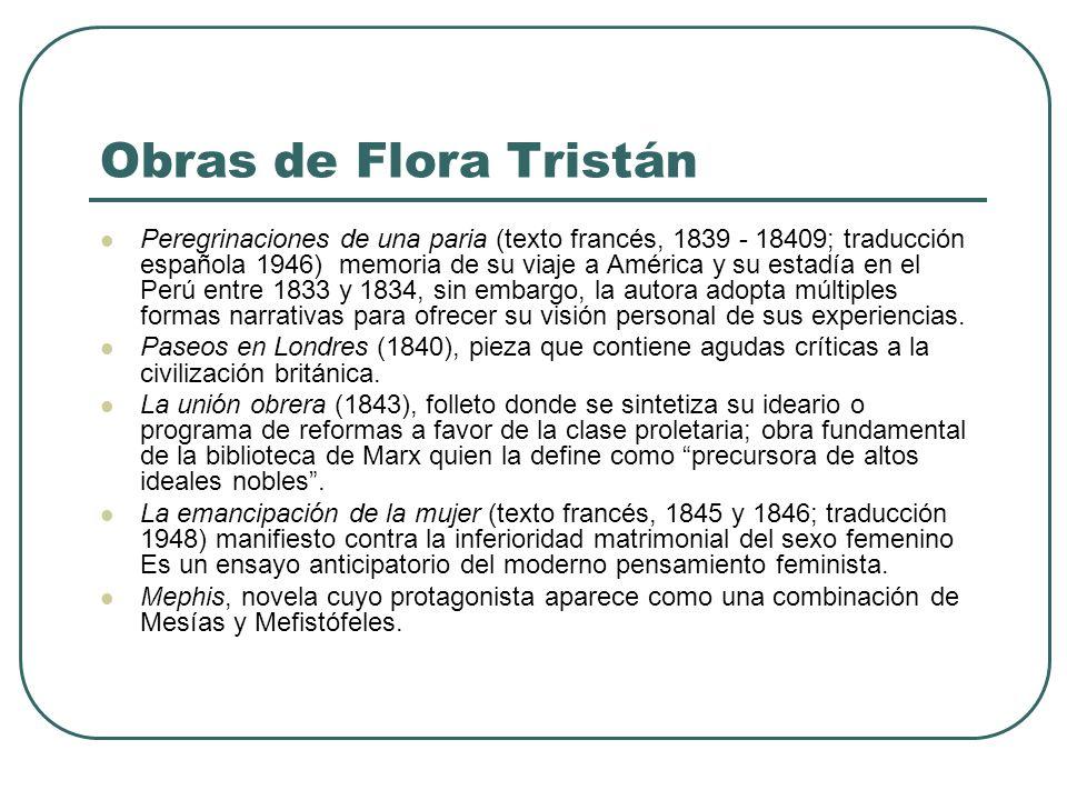 Obras de Flora Tristán Peregrinaciones de una paria (texto francés, 1839 - 18409; traducción española 1946) memoria de su viaje a América y su estadía