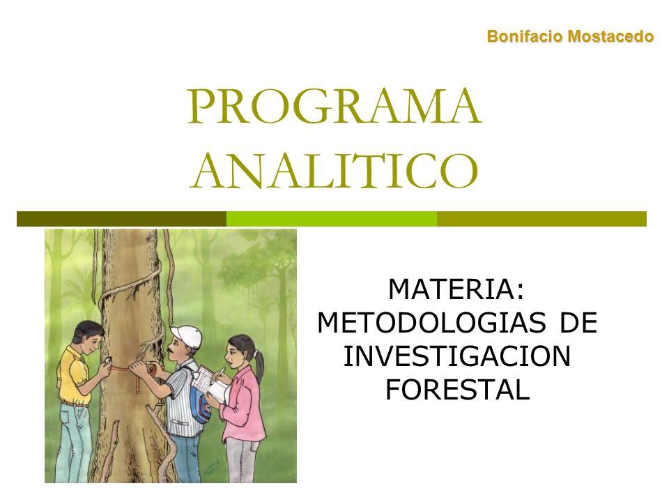 PROGRAMA ANALITICO MATERIA: METODOLOGIAS DE INVESTIGACION FORESTAL Bonifacio Mostacedo