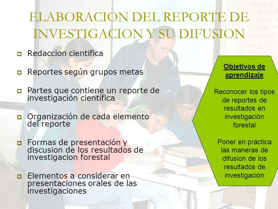ELABORACION DEL REPORTE DE INVESTIGACION Y SU DIFUSION Redaccion cientifica Reportes según grupos metas Partes que contiene un reporte de investigació